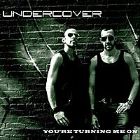 Undercover | You're Turning Me On