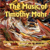 University of New Hampshire Wind Symphony | The Music of Timothy Mahr