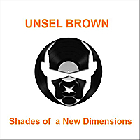 Unsel Brown | Shades of a New Dimensions
