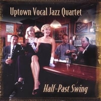 Uptown Vocal Jazz Quartet | Half-Past Swing