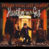 Uptown Vocal Jazz Quartet | Hustlin' for a Gig