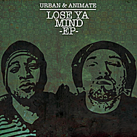 Urban & Animate | Lose Ya Mind  - EP
