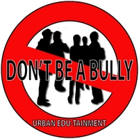 Urban Edu-Tainment | Don't Be a Bully