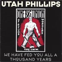 Utah Phillips | We Have Fed You All a Thousand Years