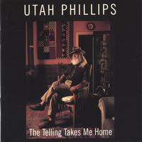 Utah Phillips | The Telling Takes Me Home