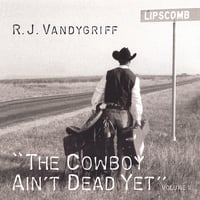 R.J. Vandygriff | The Cowboy Ain't Dead Yet! Vol. II