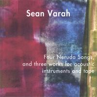 Sean Varah | Four Neruda Songs, and three works for acoustic instruments and tape