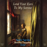 Vassilis Tigirides | Lend Your Ears to My Sorrow
