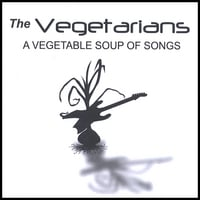 The Vegetarians | A Vegetable Soup Of Songs