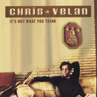 Chris Velan | It's Not What You Think