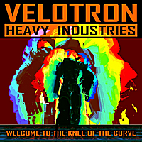 Velotron Heavy Industries | Welcome to the Knee of the Curve