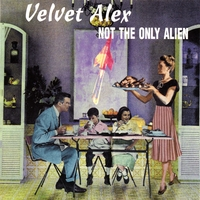 Velvet Alex | Not The Only Alien