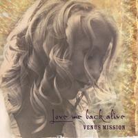 Venus Mission | Love Me Back Alive