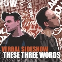 Verbal Sideshow | These Three Words