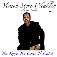 Vernon Steve Weakley | You Know You Came to Catch