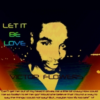 Victor Flowers | Let It Be Love