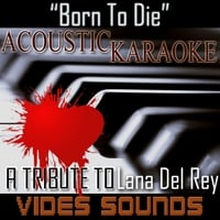 Vides Sounds | Born to Die (A Tribute to Lana Del Rey) [Acoustic Karaoke Version]