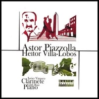 Javier Vinasco, Clarinet & Edith Ruiz, Piano | Piazzolla And Villa-lobos: Music For Clarinet And Piano