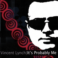 Vincent Lynch | It's Probably Me