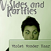 Violet Vonder Haar | V-Sides and Rarities