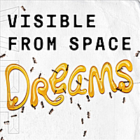 Visible from Space | Dreams