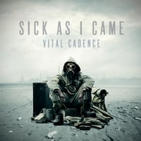 Vital Cadence | Sick as I Came