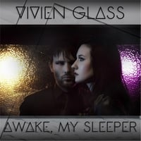 Vivien Glass | Awake, My Sleeper