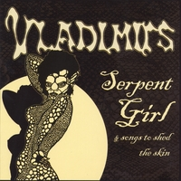 The Vladimirs | Serpent Girl and Songs to Shed the Skin
