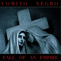 Vomito Negro | Fall of an Empire