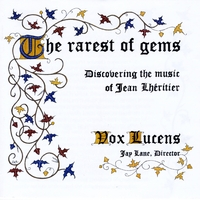 Vox Lucens | The Rarest of Gems -- Discovering the Music of Jean Lheritier