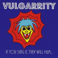 Vulgarrity | If You Sing It, They Will Hum...