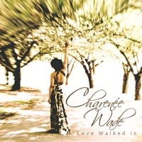Charenee Wade | Love Walked In