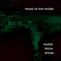 Wade in the Water | Water from Stone