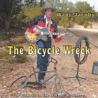 Wade Jacoby | The Bicycle Wreck:  A Tribute To The Jacoby Brothers