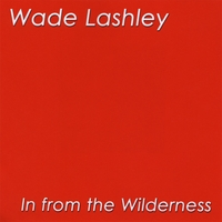 Wade Lashley | In From The Wilderness