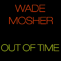 Wade Mosher | Out of Time