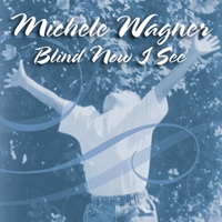 Michele Wagner | Blind Now I See