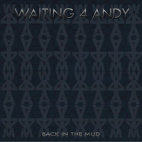 Waiting 4 Andy | Back in the Mud