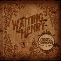 Waiting for Henry | Ghosts & Compromise