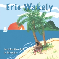 Eric Wakely | Just Another Day in Paradise