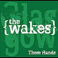 The Wakes | These Hands
