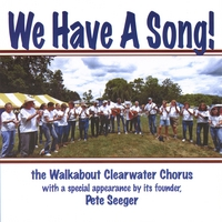 Walkabout Clearwater Chorus With Special Appearance By Pete Seeger | We Have A Song