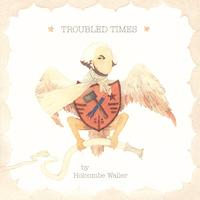 Holcombe Waller | Troubled Times