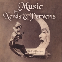 Wally Pleasant | Music For Nerds & Perverts