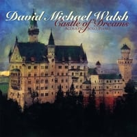 David Michael Walsh | Castle of Dreams Acoustic Solo Piano