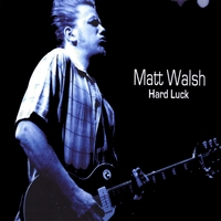 Matt Walsh | Hard Luck