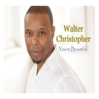Walter Christopher | You're Beautiful