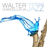 Walter Chancellor Jr. | Hydroponic Jazz
