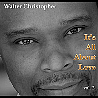 Walter Christopher | It's All About Love, Vol. 2