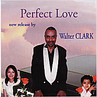 Walter Clark | Perfect Love